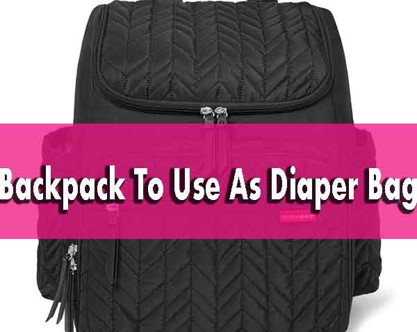 Backpack To Use As Diaper Bag